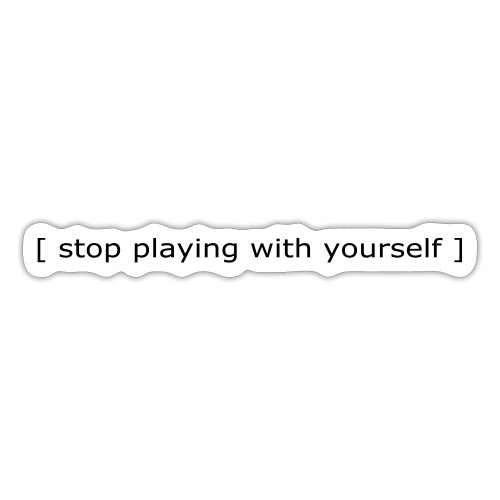Stop playing with yourself slogan - Sticker