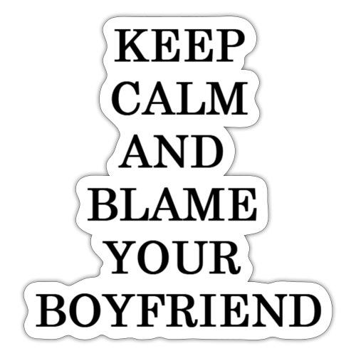 Keep Calm and blame your boyfriend - Pegatina