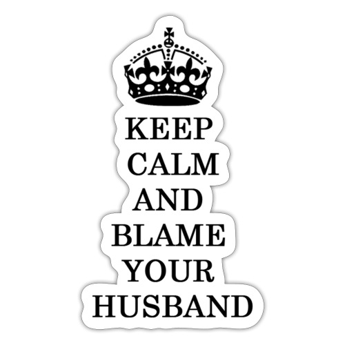 Keep Calm and blame yourhusband - Pegatina