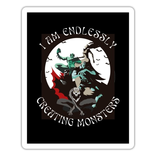 I am endlessly creating monsters - Adesivo