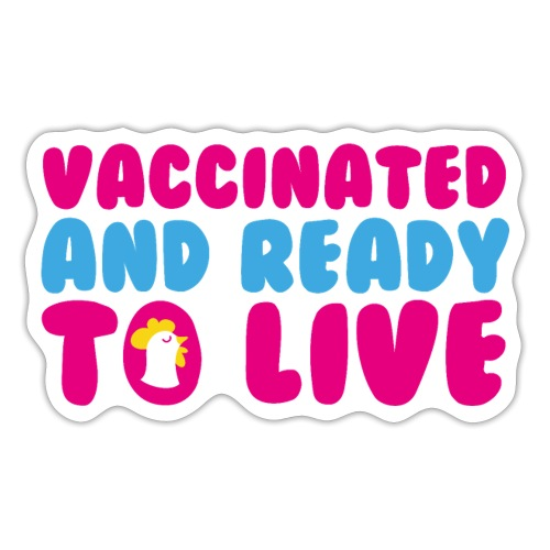 Vaccinated and ready to live - Autocollant