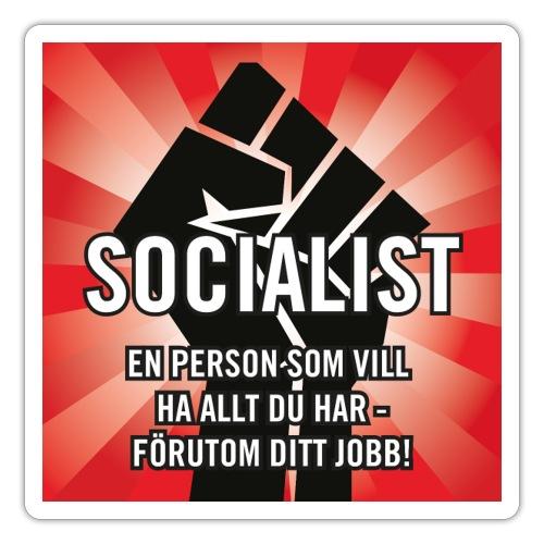 Socialist - En person som vill ha allt du har - Klistermärke