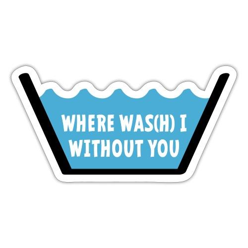 Slogan Waar was ik zonder jou. Waslabel, love idee - Sticker