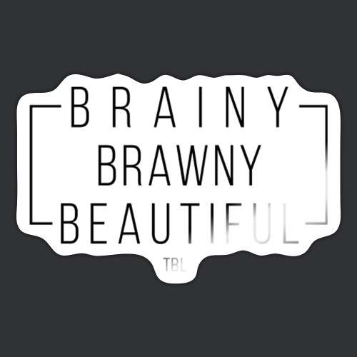 Brainy Brawny Beautiful - Sticker