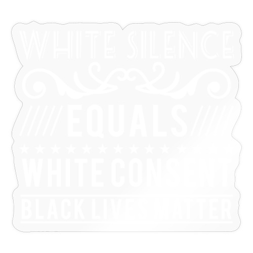 White silence equals white consent black lives - Sticker