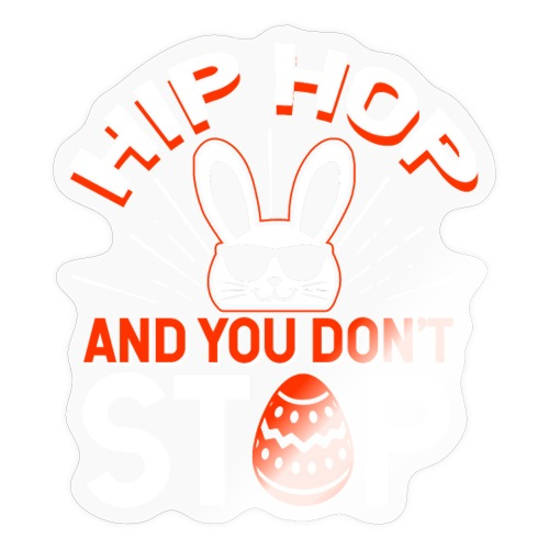 Hip Hop and You Don t Stop - Ostern - Sticker