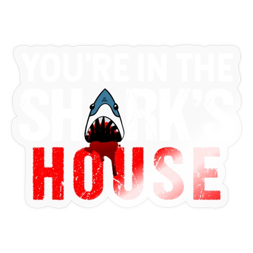 You're In The Shark's House - Sticker