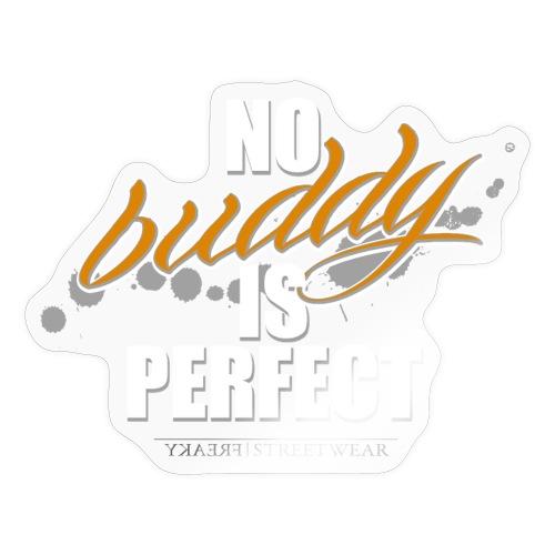 no buddy is perfect - Sticker
