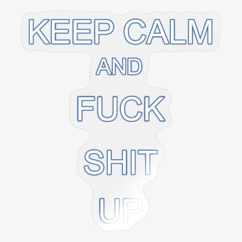 Keep Calm and Fuck Shit Up - Adesivo