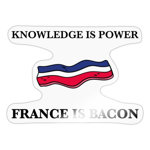 Knowledge is Power / France is Bacon - Sticker