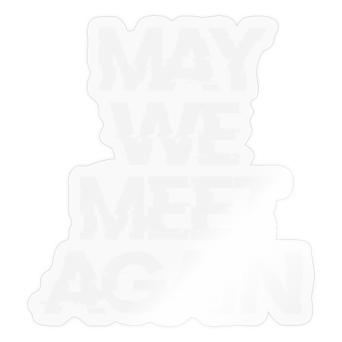 May We Meet Again - Autocollant