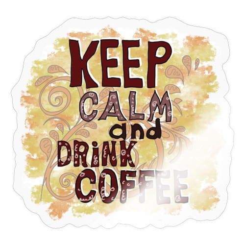 Keep Calm and Drink Coffee - Sticker