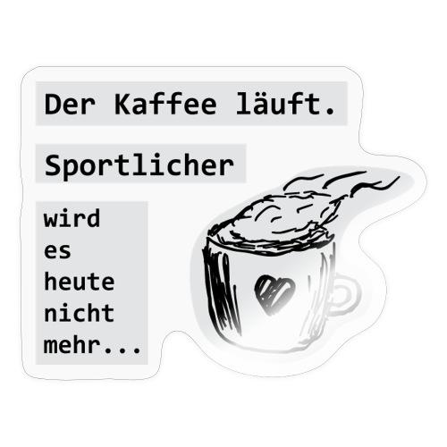 Der Kaffee läuft! Sportlicher wird es heute nicht - Sticker