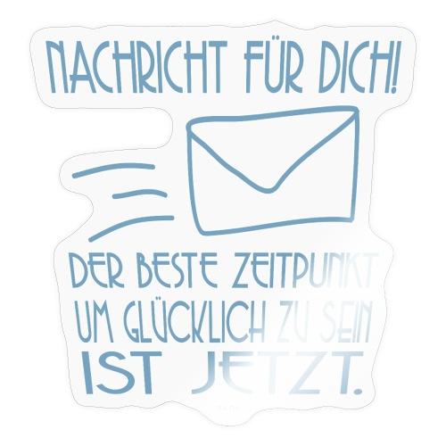 Sei glücklich! JETZT! - Sticker