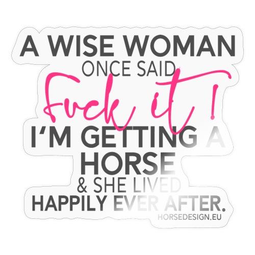 Eine weise Frau - Fuck it - Pferd - Sticker