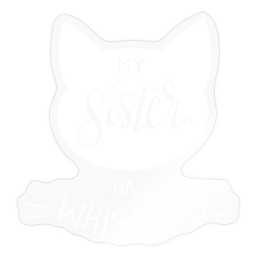 My sister has whiskers n°1 - Sticker