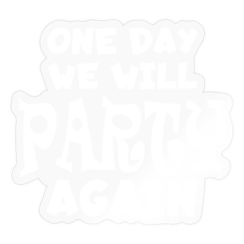 one day we will party again - Sticker