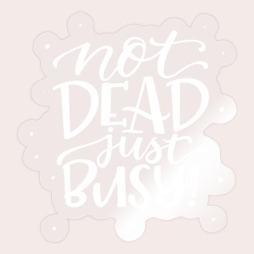 Not DEAD Just BUSY! - Sticker