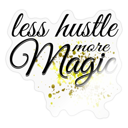 Less Hustle more Magic - Sticker