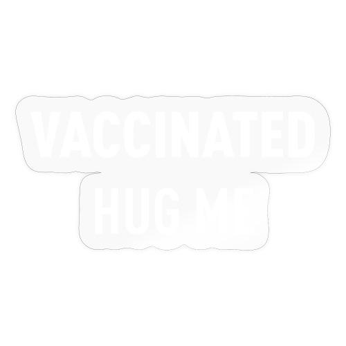 Vaccinated Hug me - Sticker