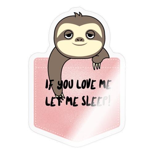 If You Love Me Let Me Sleep - Autocollant