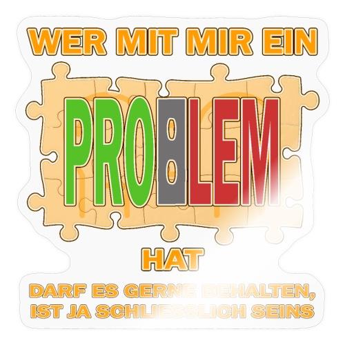 Wer mit mir ein PROBLEM hat darf es gerne behalten - Sticker
