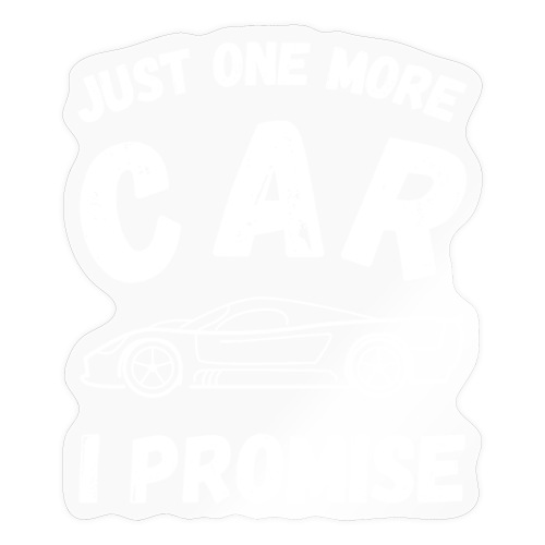 Just one more car, I promise - Klistremerke