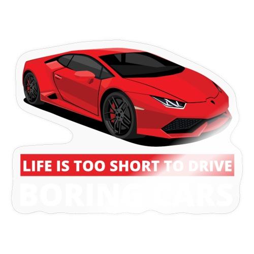 Life is too short to drive boring cars - Klistremerke