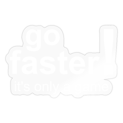 go faster its only a game - Sticker