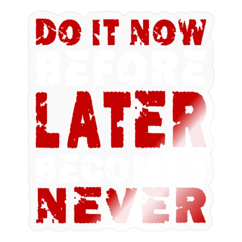 Do It Now Before Later Becomes Never Motivation - Sticker