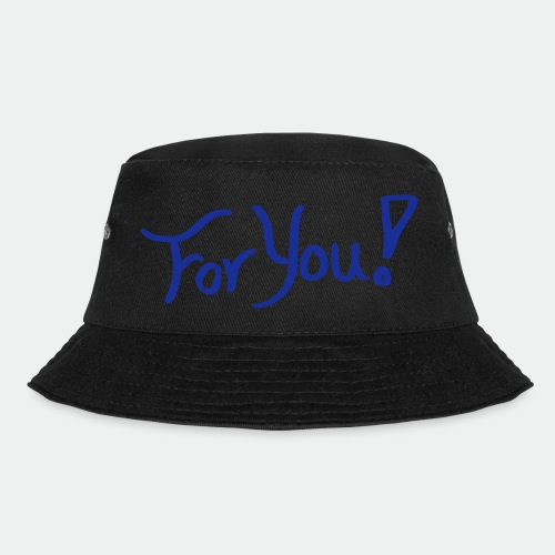 for you! - Bucket Hat
