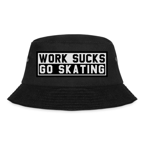 Work sucks go skating - Fischerhut