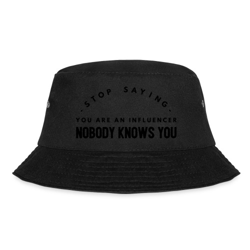 Influencer ? Nobody knows you - Bucket Hat