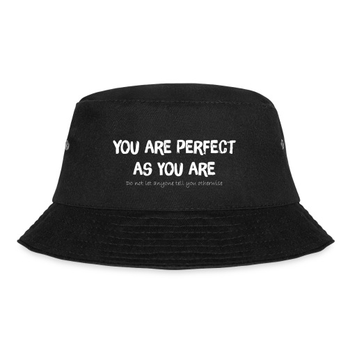 YOU ARE PERFECT AS YOU ARE - Fischerhut