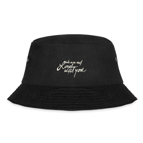We Are Not Lonely With You - WeAreBulletproof - Bucket Hat