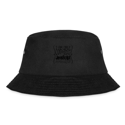 I am only coding in JavaScript ironically!!1 - Bucket Hat