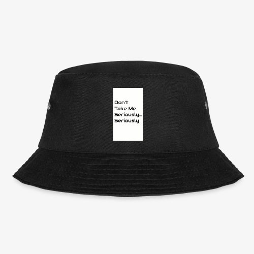 Don't Take Me Seriously... - Bucket Hat