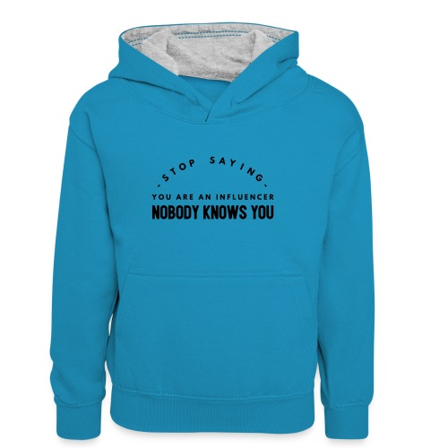 Influencer ? Nobody knows you - Teenager Contrast Hoodie