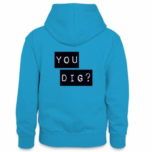You Dig - Teenager Contrast Hoodie