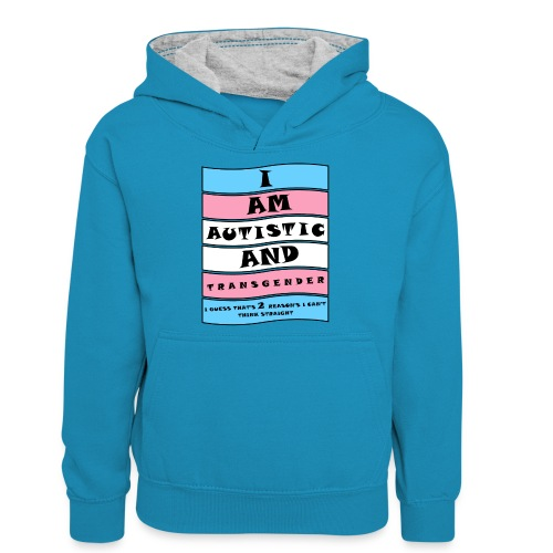 Autistic and Transgender   Funny Quote - Teenager Contrast Hoodie