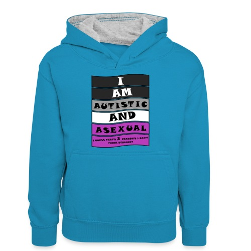 Autistic and Asexual   Funny Quote - Teenager Contrast Hoodie