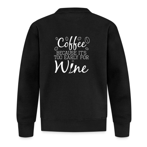 Coffee Because It's Too Early For Wine - Unisex Baseball Jacke