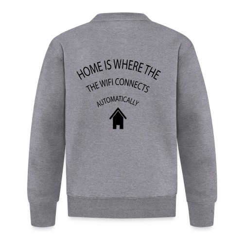 Home is where the Wifi connects automatically - Baseball Jacket