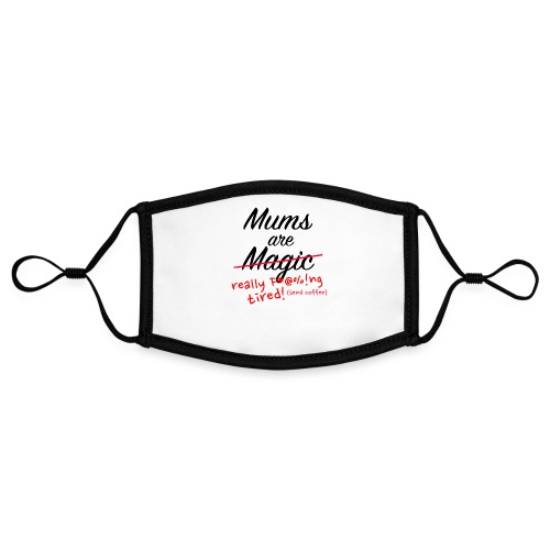 Mums are Magic ... really F * @%! Ng tired! - Contrast mask, adjustable (small)