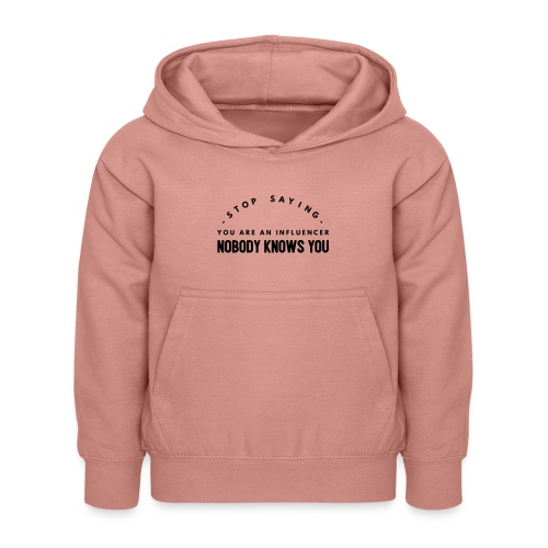 Influencer ? Nobody knows you - Kids Hoodie
