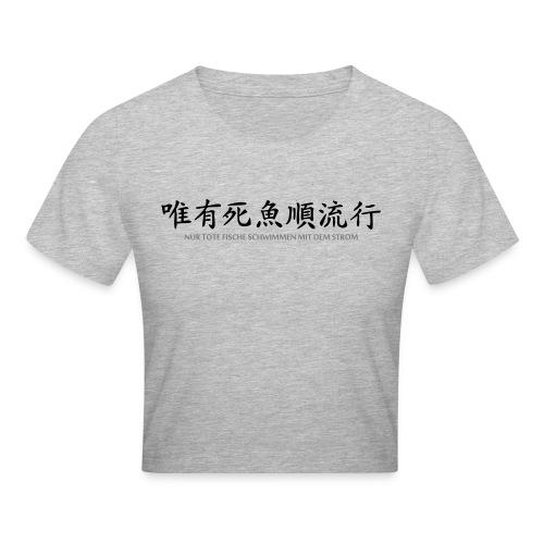 Nur tote Fische schwimmen mit dem Strom - Crop T-Shirt