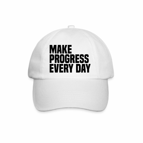 MAKE PROGRESS EVERY DAY - Baseball Cap