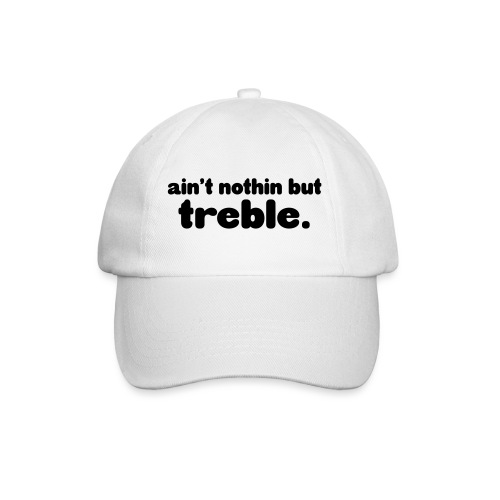 Ain't notin but treble - Baseball Cap
