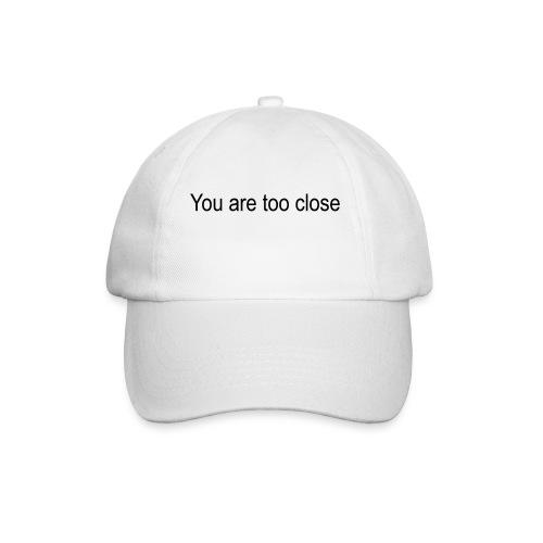 you're too close - Baseballkasket