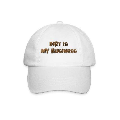 Dirt is my business - Baseball Cap